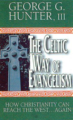 The Celtic Way of Evangelism: How Christianity Can Reach the West . . . Again - Hunter, George G