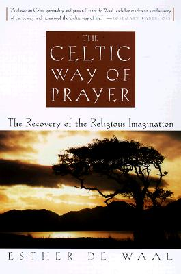 The Celtic Way of Prayer: The Recovery of the Religious Imagination - de Waal, Esther
