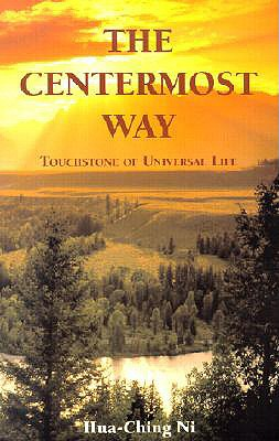 The Centermost Way: Touchstone of Universal Life - Ni, Hua-Ching