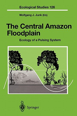 The Central Amazon Floodplain: Ecology of a Pulsing System - Junk, Wolfgang J. (Editor)