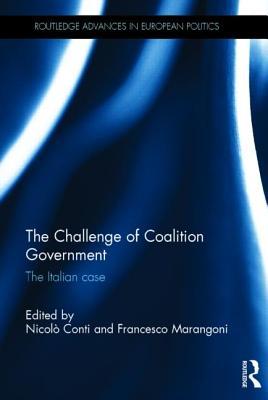 The Challenge of Coalition Government: The Italian Case - Conti, Nicolo (Editor), and Marangoni, Francesco (Editor)