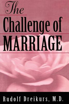 The Challenge of Marriage - Dreikurs, Rudolf, and Dreikurs Rudolf