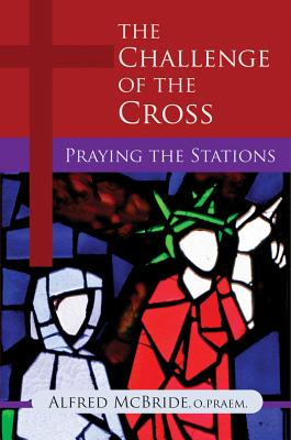 The Challenge of the Cross: Praying the Stations - McBride, Alfred, O.Praem.