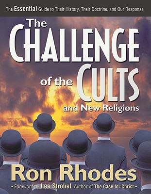 The challenge of the cults and new religions: the essential guide to their history, their doctrine, and our response - Rhodes, Ron, Dr.