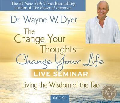 The Change Your Thoughts - Change Your Life Live Seminar: Living the Wisdom of the Tao - Dyer, Wayne W, Dr.
