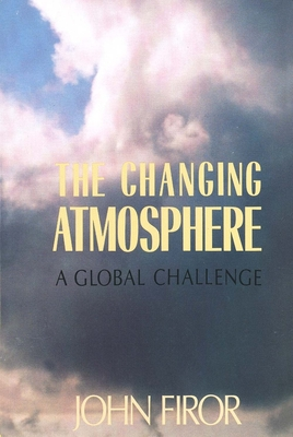 The Changing Atmosphere: A Global Challenge - Firor, John, Mr.