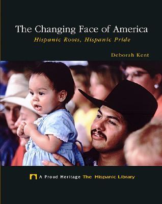 The Changing Face of America: Hispanic Roots, Hispanic Pride - Kent, Deborah