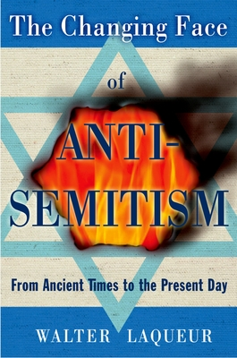 The Changing Face of Antisemitism: From Ancient Times to the Present Day - Laqueur, Walter