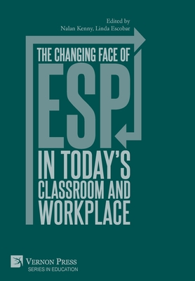 The changing face of ESP in today's classroom and workplace - Kenny, Nalan (Editor), and Escobar, Linda (Editor), and Bárcena Madera, Elena (Preface by)