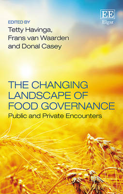 The Changing Landscape of Food Governance: Public and Private Encounters - Havinga, Tetty (Editor), and Waarden, F. van (Editor), and Casey, Donal (Editor)
