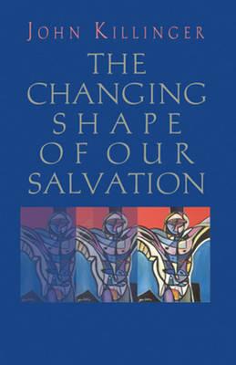 The Changing Shape of Our Salvation - Killinger, John