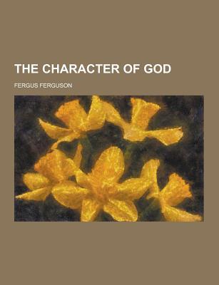 The Character of God - Ferguson, Fergus