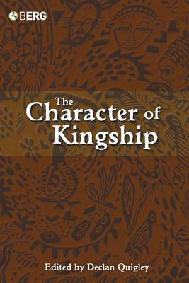 The Character of Kingship - Quigley, Declan (Editor)