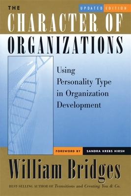 The Character of Oranizations: Using Personality Type in Organization Development - Bridges, William, Ph.D.