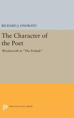 The Character of the Poet: Wordsworth in The Prelude - Onorato, Richard J.