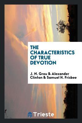 The Characteristics of True Devotion - Grou, J N