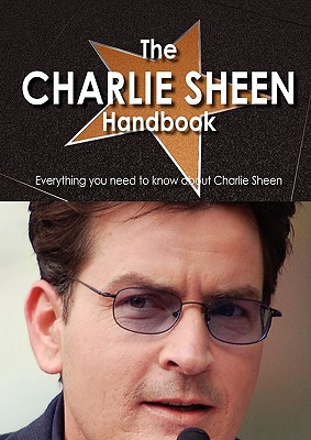 The Charlie Sheen Handbook - Everything You Need to Know about Charlie Sheen - Moultrie, Vivian (Editor)
