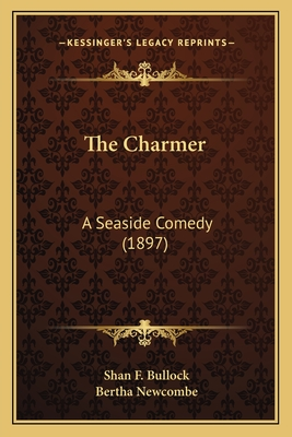 The Charmer the Charmer: A Seaside Comedy (1897) a Seaside Comedy (1897) - Bullock, Shan F, and Newcombe, Bertha (Illustrator)