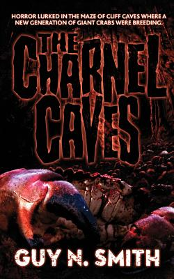 The Charnel Caves: A Crabs Novel - Smith, Guy N