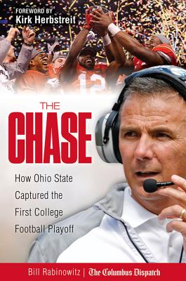 The Chase: How Ohio State Captured the First College Football Playoff - Rabinowitz, Bill, and Herbstreit, Kirk (Foreword by)