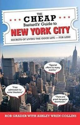 The Cheap Bastard's Guide to New York City: Secrets of Living the Good Life - For Less! - Collins, Ashley Wren, and Grader, Rob