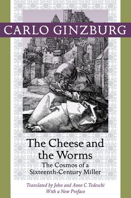 The Cheese and the Worms: The Cosmos of a Sixteenth-Century Miller - Ginzburg, Carlo