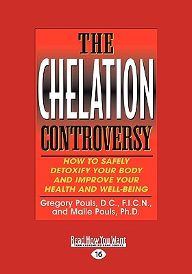 The Chelation Controversy: How to Safely Detoxify Your Body and Improve Your Health and Well-Being (Easyread Large Edition) - Pouls, Gregory