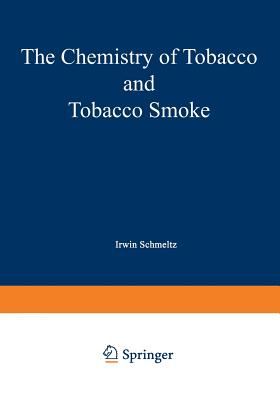 The Chemistry of Tobacco and Tobacco Smoke: Proceedings of the Symposium on the Chemical Composition of Tobacco and Tobacco Smoke Held During the 162nd National Meeting of the American Chemical Society in Washington, D.C., September 12-17, 1971 - Schmeltz, I (Editor)