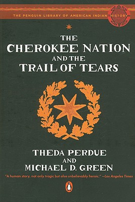 The Cherokee Nation and the Trail of Tears - Perdue, Theda, and Green, Michael, and Calloway, Colin G (Introduction by)