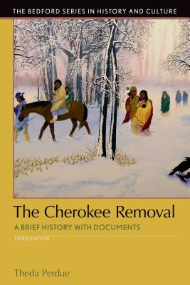 The Cherokee Removal: A Brief History with Documents - Perdue, Theda, and Green, Michael D
