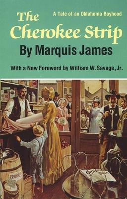 The Cherokee Strip: A Tale of an Oklahoma Boyhood - James, Marquis