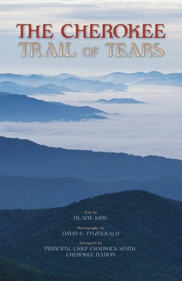 The Cherokee Trail of Tears - Fitzgerald, David G (Photographer), and King, Duane H (Text by)
