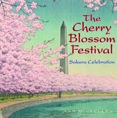 The Cherry Blossom Festival: Sakura Celebration - McClellan, Ann
