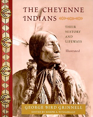 The Cheyenne Indians: Their History and Lifeways - Grinnell, George Bird, and Fitzgerald, Joseph A (Editor)