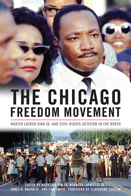 The Chicago Freedom Movement: Martin Luther King Jr. and Civil Rights Activism in the North - Finley, Mary Lou (Editor), and Lafayette, Bernard (Contributions by), and Ralph, James R (Contributions by)