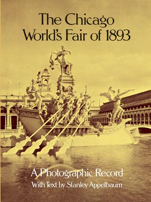 The Chicago World's Fair of 1893: A Photographic Record - Appelbaum, Stanley (Editor), and Applebaum, Stanley (Text by)
