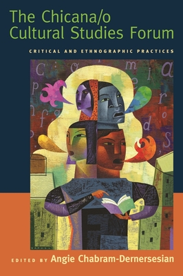 The Chicana/o Cultural Studies Forum: Critical and Ethnographic Practices - Chabram-Dernersesian, Angie (Editor)