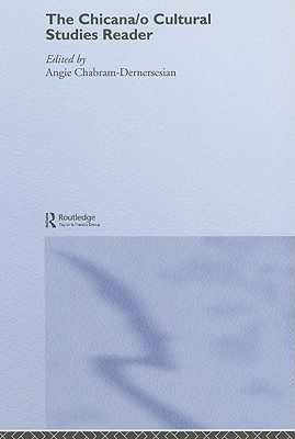 The Chicana/O Cultural Studies Reader - Chabram-Dernersesian, Angie (Editor)