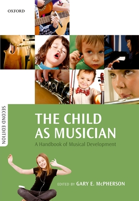 The Child as Musician: A handbook of musical development - McPherson, Gary E. (Editor)