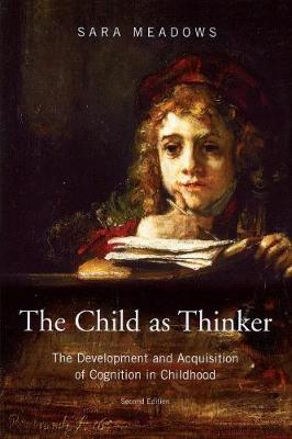 The Child as Thinker: The Development and Acquisition of Cognition in Childhood - Meadows, Sara