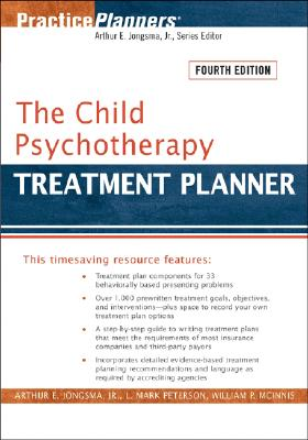 The Child Psychotherapy Treatment Planner - Jongsma, Arthur E, and Peterson, L Mark, and McInnis, William P