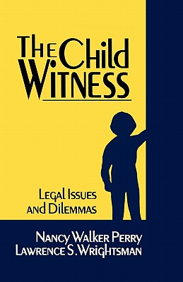 The Child Witness: Legal Issues and Dilemmas - Walker, Nancy E, and Wrightsman, Lawrence S