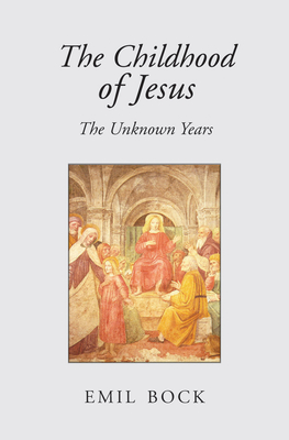 The Childhood of Jesus: The Unknown Years - Bock, Emil