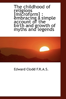 The Childhood of Religions [Microform]: Embracing a Simple Account of the Birth and Growth of Myths - Clodd, Edward