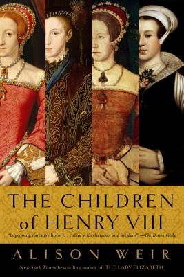 The Children of Henry VIII - Weir, B Alison, and Weir, Alison