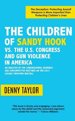 The Children of Sandy Hook vs. the U.S. Congress and Gun Violence in America - Taylor, Denny
