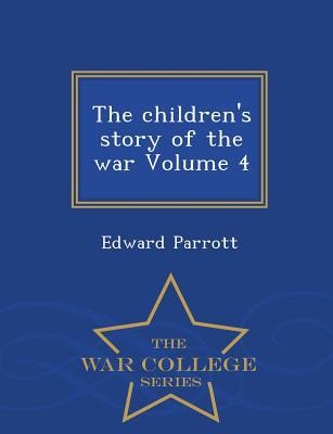 The Children's Story of the War Volume 4 - War College Series - Parrott, Edward