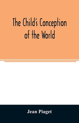 The child's conception of the world - Piaget, Jean