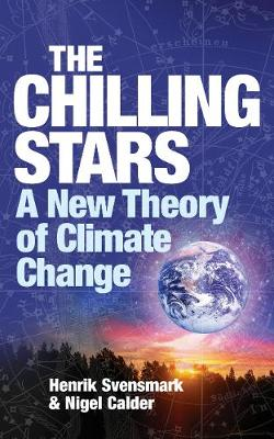 The Chilling Stars: A New Theory of Climate Change - Svensmark, Henrik, and Calder, Nigel
