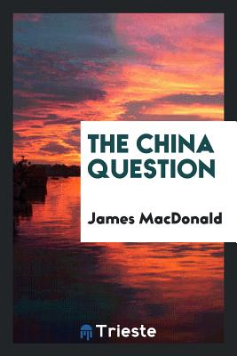 The China Question - MacDonald, James